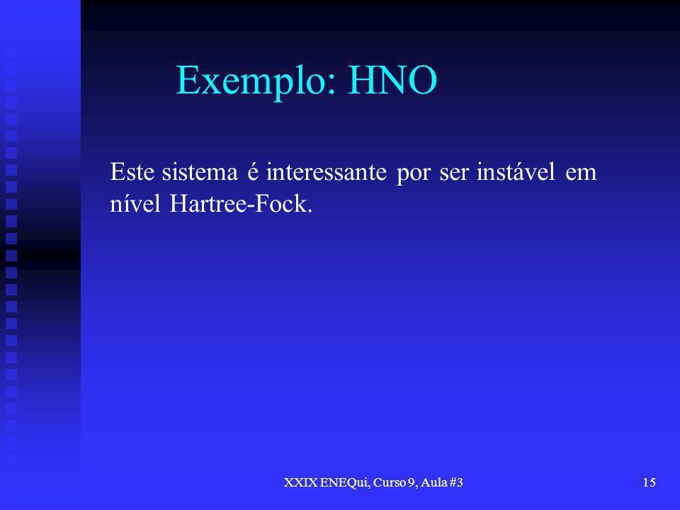 XXIX ENEQui, Curso 9, Aula #315 Exemplo: HNO Este sistema é interessante por ser instável em nível Hartree-Fock.