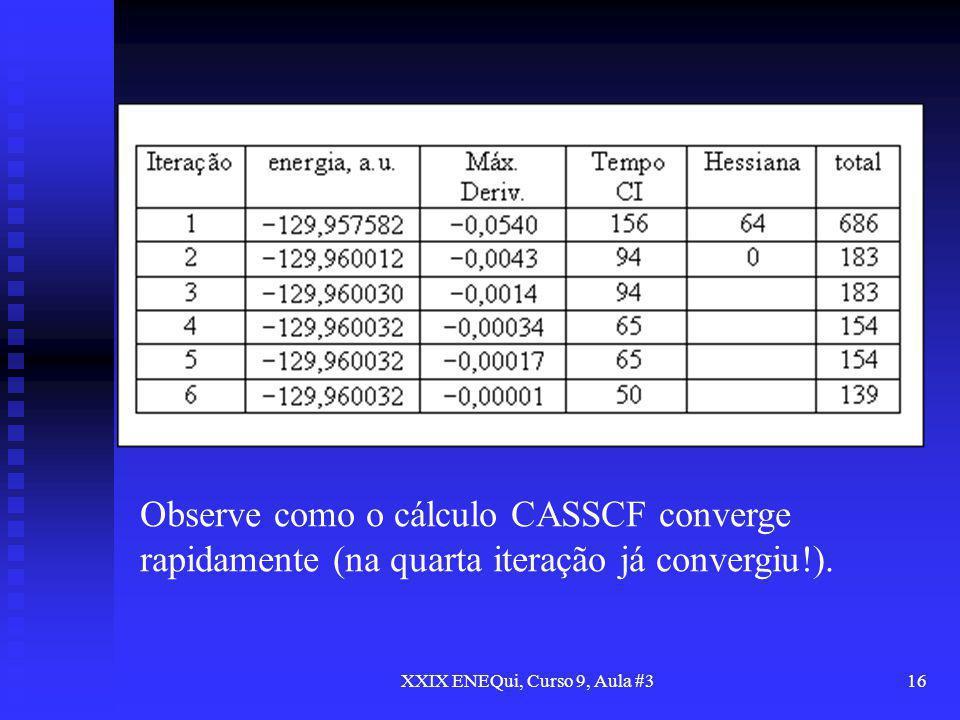 XXIX ENEQui, Curso 9, Aula #316 Observe como o cálculo CASSCF converge rapidamente (na quarta iteração já convergiu!).