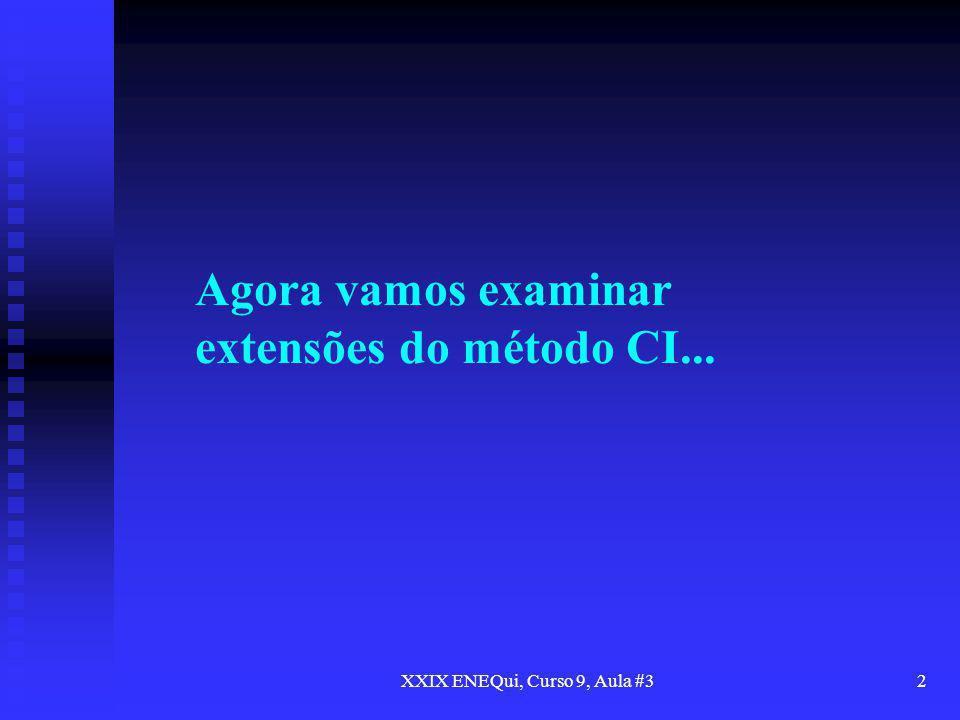 XXIX ENEQui, Curso 9, Aula #32 Agora vamos examinar extensões do método CI...