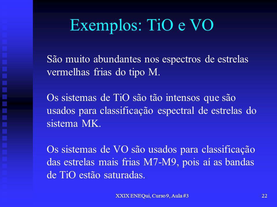 XXIX ENEQui, Curso 9, Aula #322 Exemplos: TiO e VO São muito abundantes nos espectros de estrelas vermelhas frias do tipo M. Os sistemas de TiO são tã
