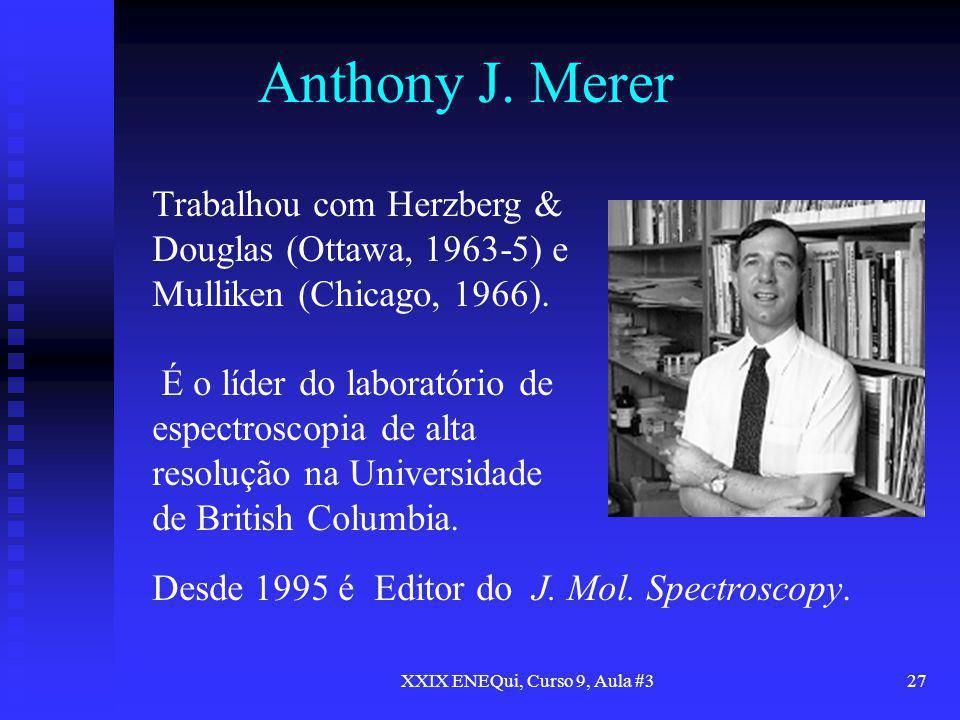 XXIX ENEQui, Curso 9, Aula #327 Anthony J. Merer Trabalhou com Herzberg & Douglas (Ottawa, 1963-5) e Mulliken (Chicago, 1966). É o líder do laboratóri