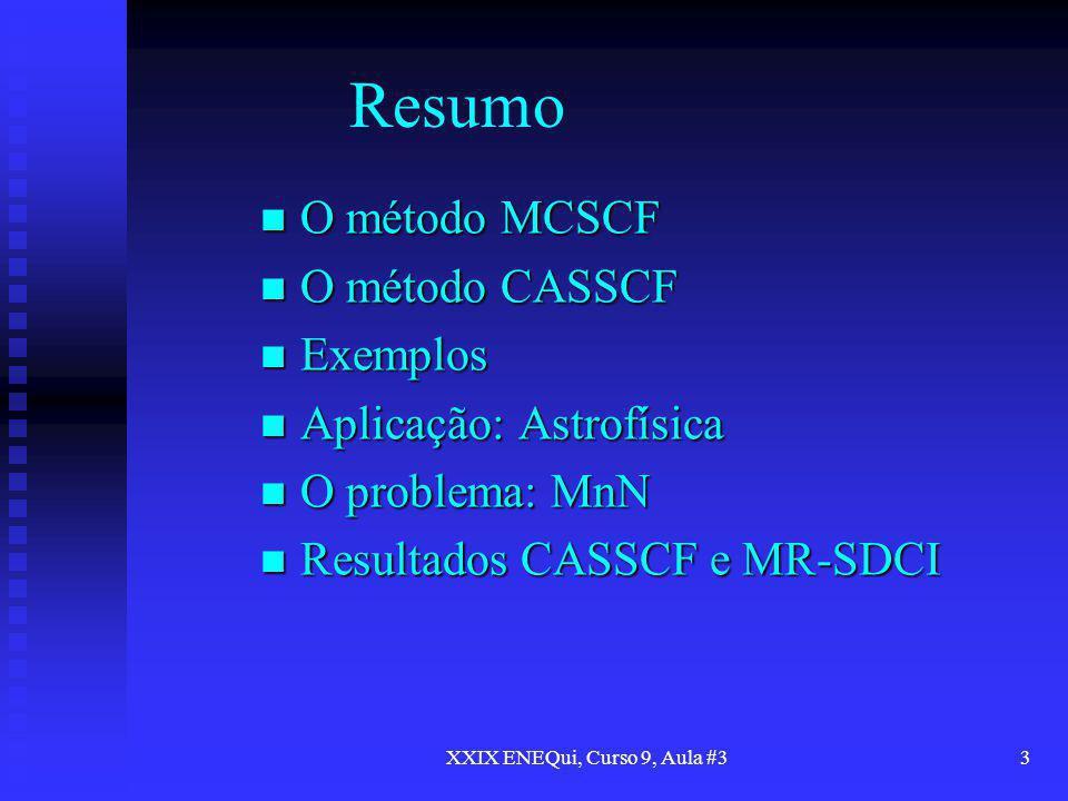 XXIX ENEQui, Curso 9, Aula #33 Resumo O método MCSCF O método MCSCF O método CASSCF O método CASSCF Exemplos Exemplos Aplicação: Astrofísica Aplicação
