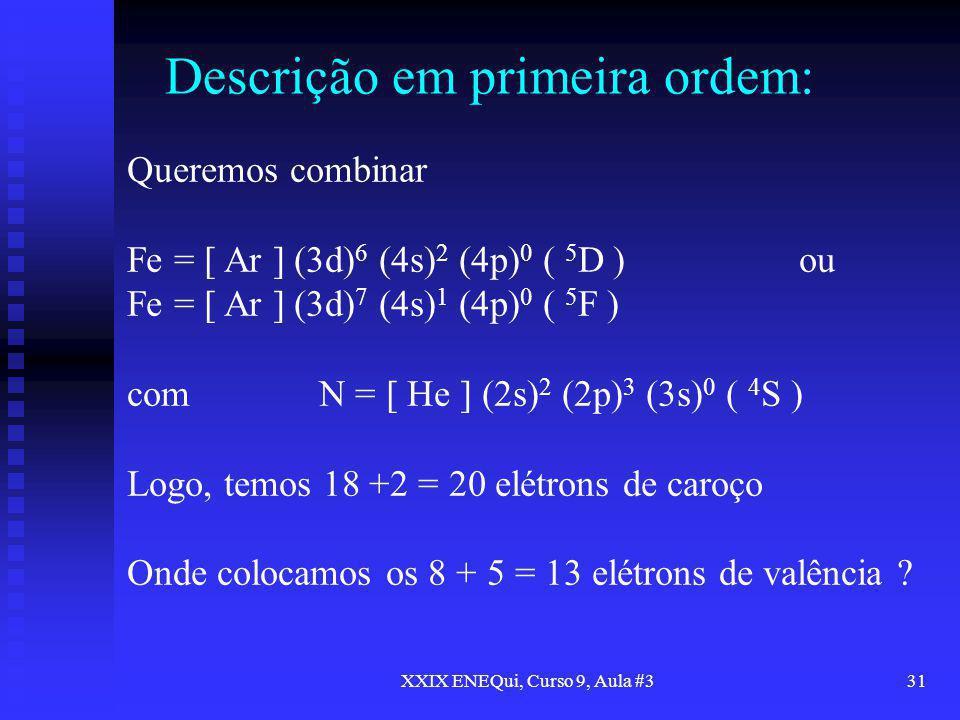 XXIX ENEQui, Curso 9, Aula #331 Descrição em primeira ordem: Queremos combinar Fe = [ Ar ] (3d) 6 (4s) 2 (4p) 0 ( 5 D )ou Fe = [ Ar ] (3d) 7 (4s) 1 (4