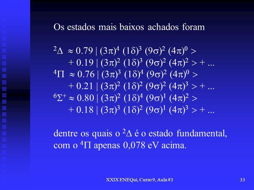 XXIX ENEQui, Curso 9, Aula #333 Os estados mais baixos achados foram 2 0.79 | (3 ) 4 (1 ) 3 (9 ) 2 (4 ) 0 + 0.19 | (3 ) 2 (1 ) 3 (9 ) 2 (4 ) 2 +... 4