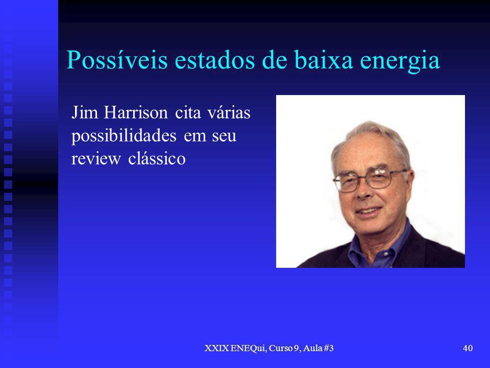 XXIX ENEQui, Curso 9, Aula #340 Possíveis estados de baixa energia Jim Harrison cita várias possibilidades em seu review clássico