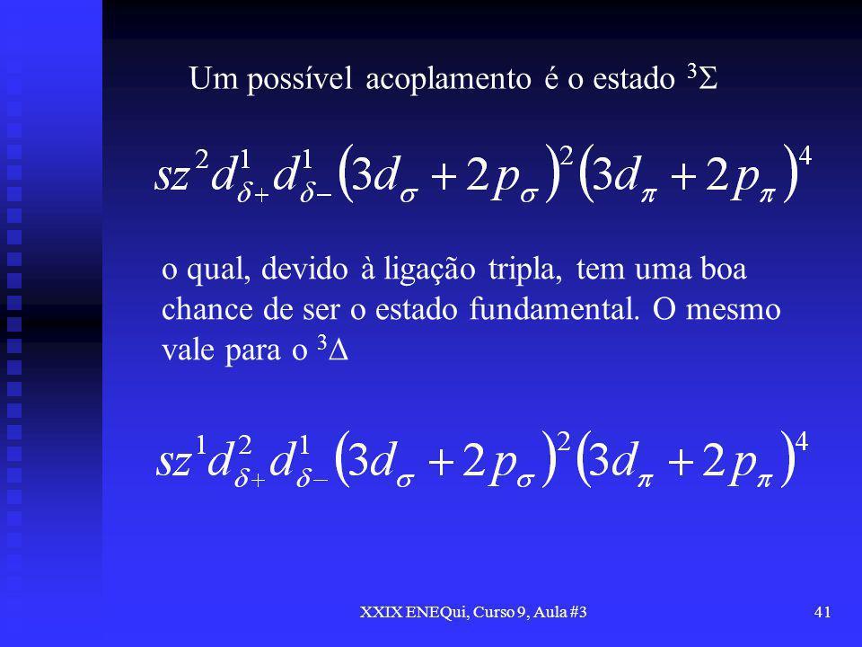 XXIX ENEQui, Curso 9, Aula #341 Um possível acoplamento é o estado 3 o qual, devido à ligação tripla, tem uma boa chance de ser o estado fundamental.