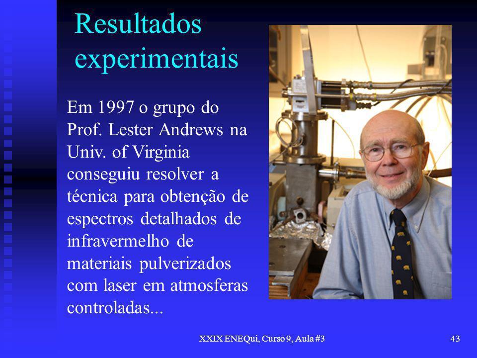 XXIX ENEQui, Curso 9, Aula #343 Resultados experimentais Em 1997 o grupo do Prof. Lester Andrews na Univ. of Virginia conseguiu resolver a técnica par