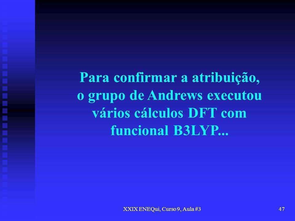 XXIX ENEQui, Curso 9, Aula #347 Para confirmar a atribuição, o grupo de Andrews executou vários cálculos DFT com funcional B3LYP...