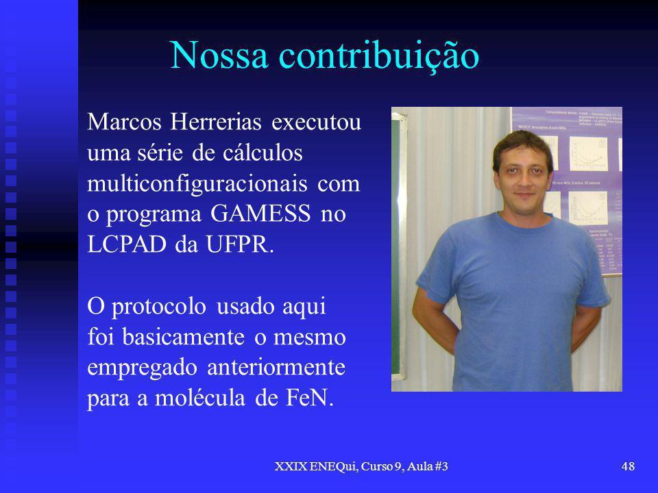 XXIX ENEQui, Curso 9, Aula #348 Nossa contribuição Marcos Herrerias executou uma série de cálculos multiconfiguracionais com o programa GAMESS no LCPA