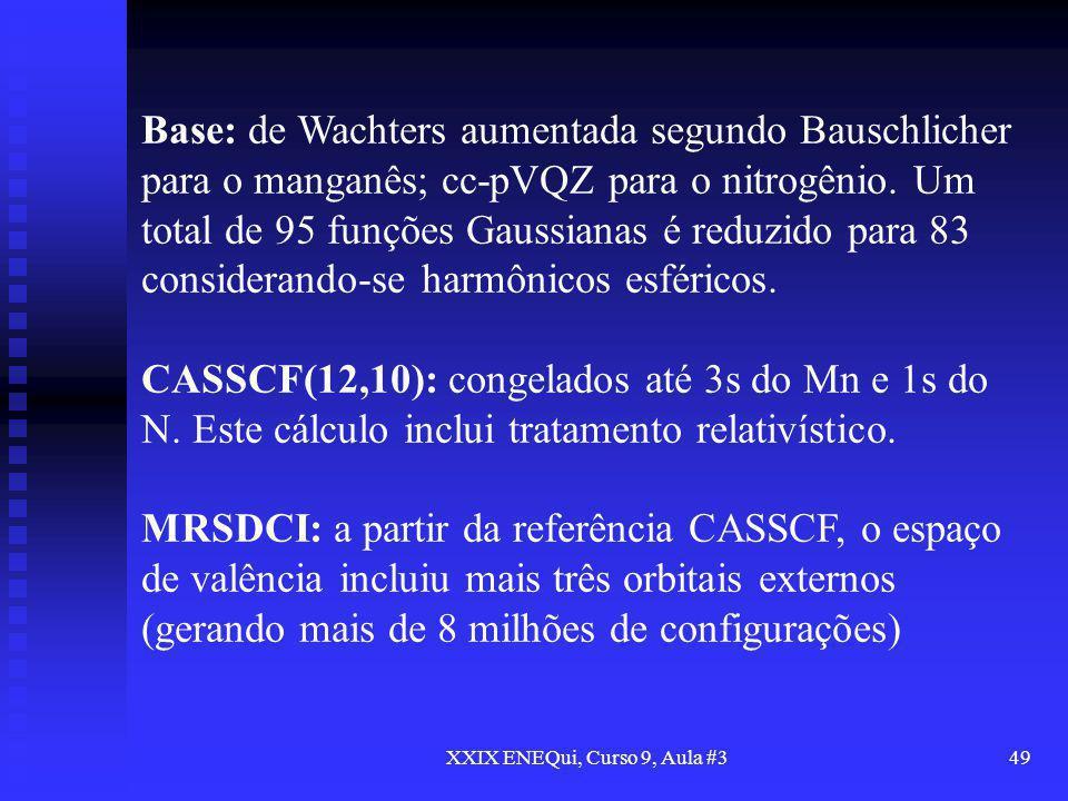 XXIX ENEQui, Curso 9, Aula #349 Base: de Wachters aumentada segundo Bauschlicher para o manganês; cc-pVQZ para o nitrogênio. Um total de 95 funções Ga