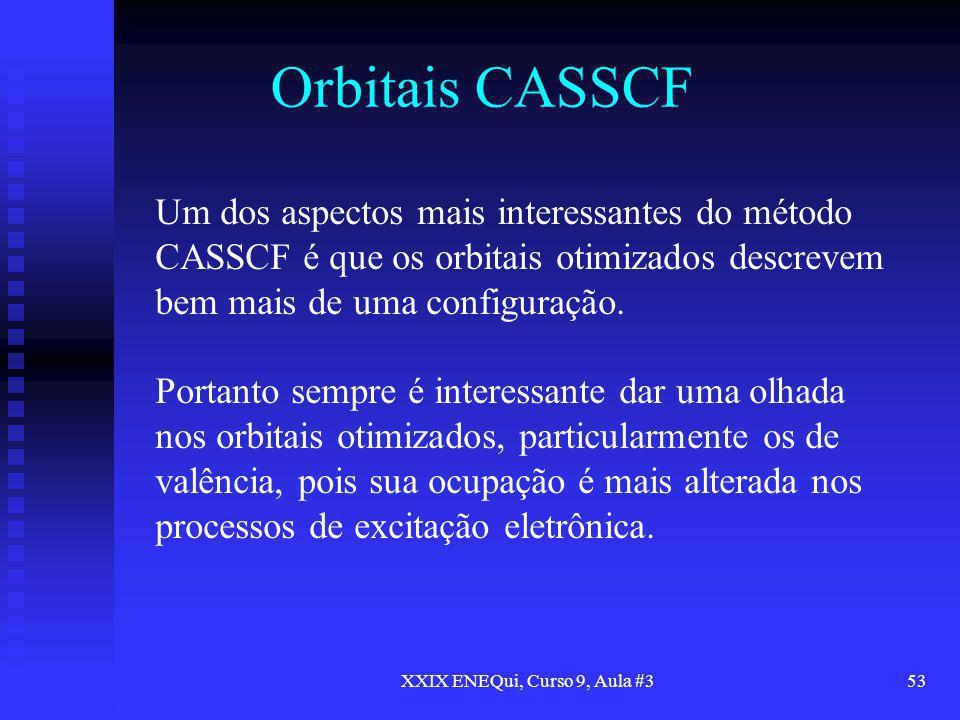 XXIX ENEQui, Curso 9, Aula #353 Orbitais CASSCF Um dos aspectos mais interessantes do método CASSCF é que os orbitais otimizados descrevem bem mais de