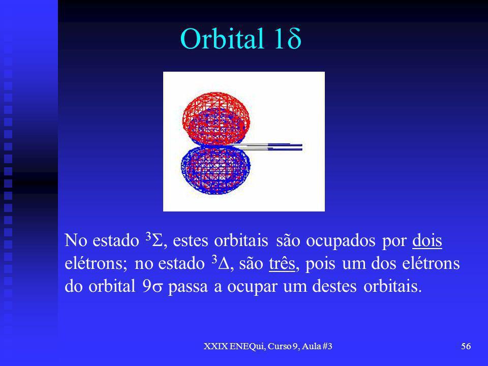 XXIX ENEQui, Curso 9, Aula #356 Orbital 1 No estado 3, estes orbitais são ocupados por dois elétrons; no estado 3, são três, pois um dos elétrons do o
