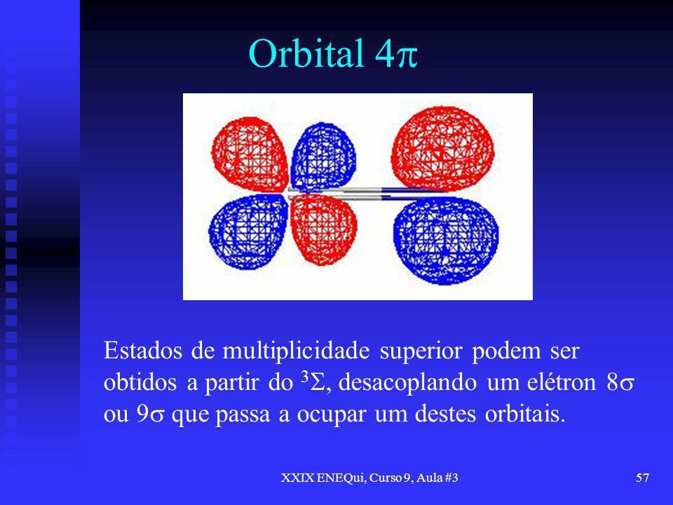 XXIX ENEQui, Curso 9, Aula #357 Orbital 4 Estados de multiplicidade superior podem ser obtidos a partir do 3, desacoplando um elétron 8 ou 9 que passa