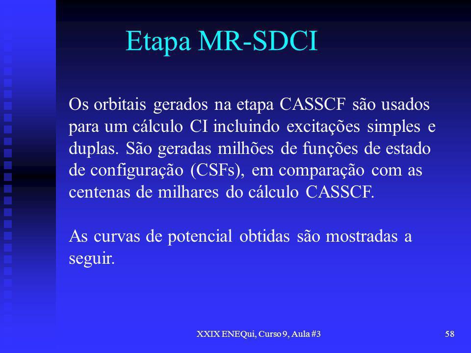XXIX ENEQui, Curso 9, Aula #358 Etapa MR-SDCI Os orbitais gerados na etapa CASSCF são usados para um cálculo CI incluindo excitações simples e duplas.