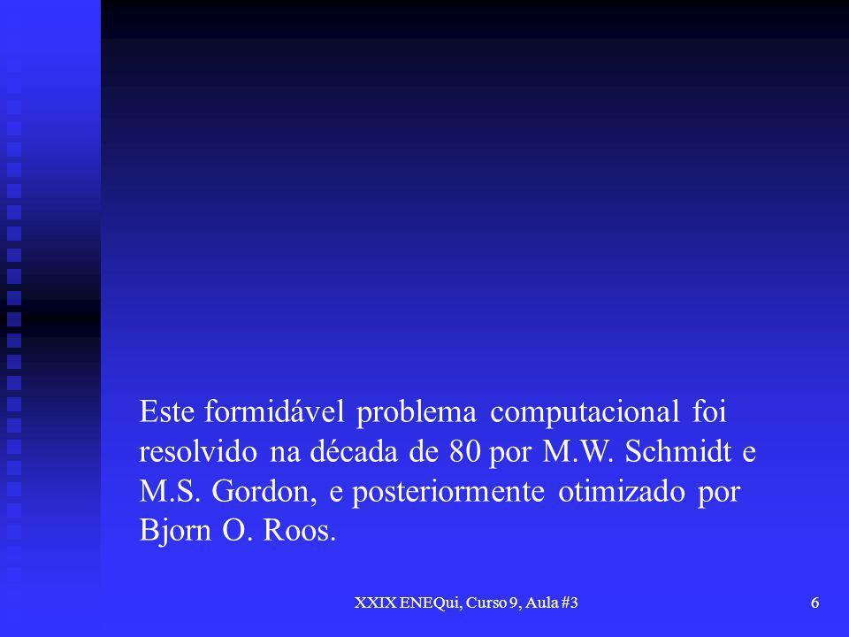 XXIX ENEQui, Curso 9, Aula #36 Este formidável problema computacional foi resolvido na década de 80 por M.W. Schmidt e M.S. Gordon, e posteriormente o