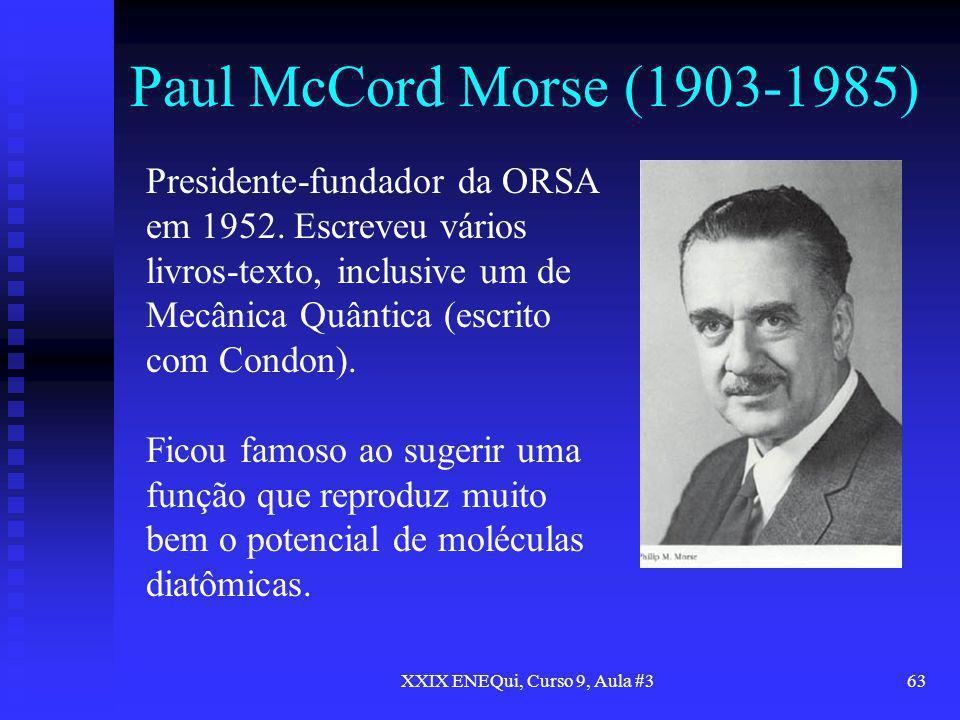 XXIX ENEQui, Curso 9, Aula #363 Paul McCord Morse (1903-1985) Presidente-fundador da ORSA em 1952. Escreveu vários livros-texto, inclusive um de Mecân