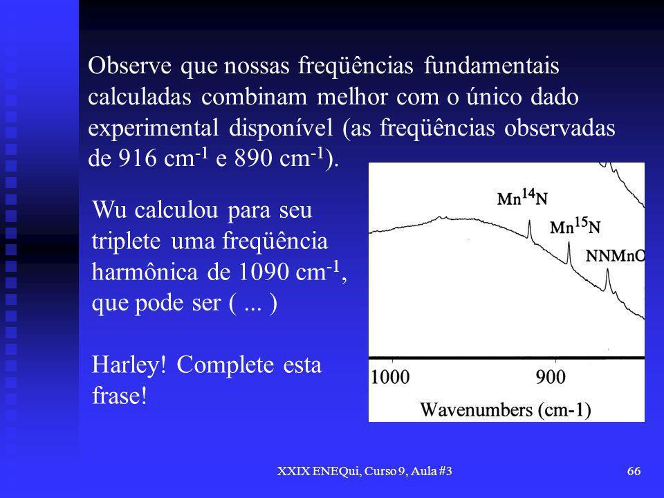 XXIX ENEQui, Curso 9, Aula #366 Observe que nossas freqüências fundamentais calculadas combinam melhor com o único dado experimental disponível (as fr