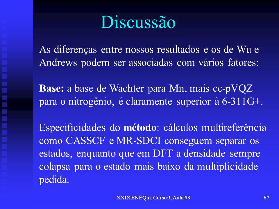 XXIX ENEQui, Curso 9, Aula #367 Discussão As diferenças entre nossos resultados e os de Wu e Andrews podem ser associadas com vários fatores: Base: a