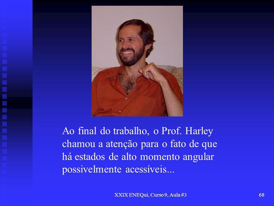 XXIX ENEQui, Curso 9, Aula #368 Ao final do trabalho, o Prof. Harley chamou a atenção para o fato de que há estados de alto momento angular possivelme