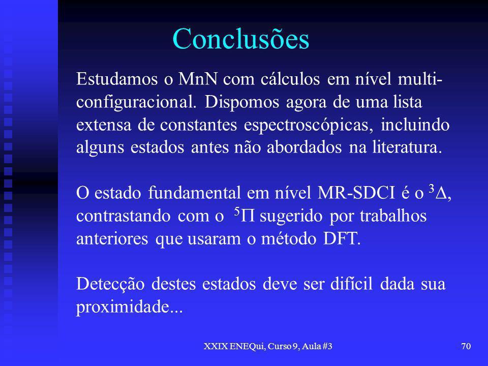 XXIX ENEQui, Curso 9, Aula #370 Conclusões Estudamos o MnN com cálculos em nível multi- configuracional. Dispomos agora de uma lista extensa de consta