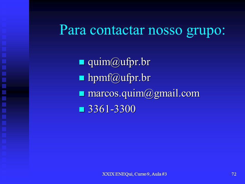 XXIX ENEQui, Curso 9, Aula #372 Para contactar nosso grupo: quim@ufpr.br quim@ufpr.br hpmf@ufpr.br hpmf@ufpr.br marcos.quim@gmail.com marcos.quim@gmai