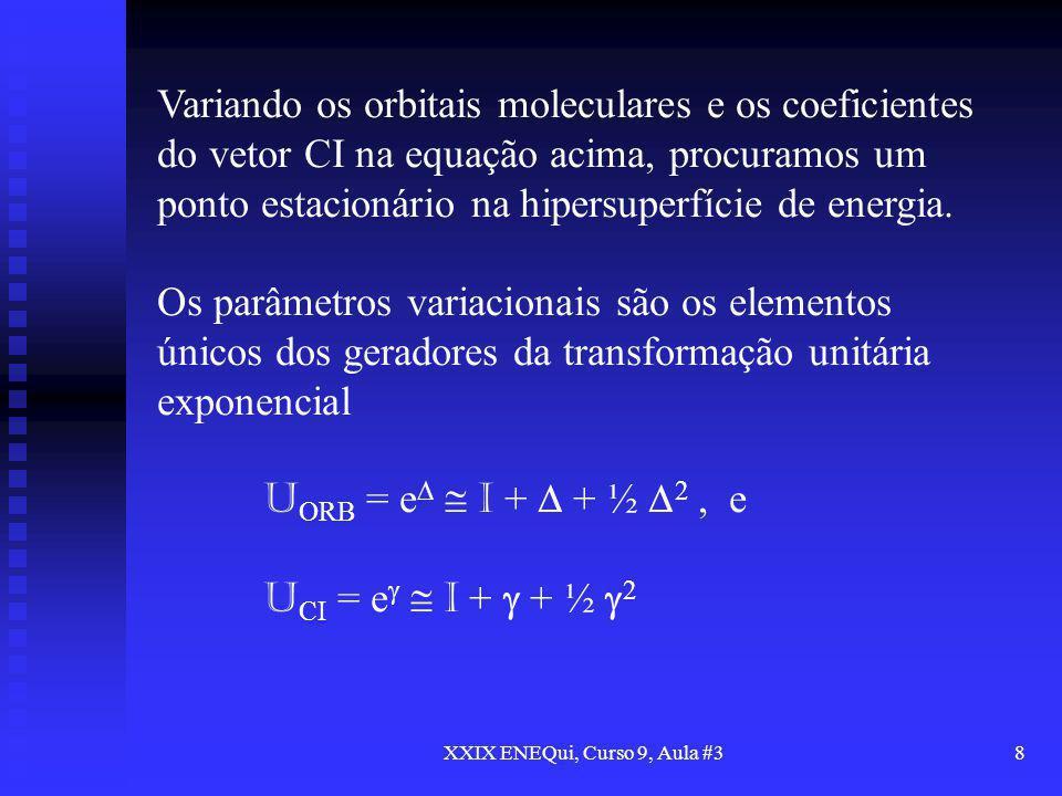XXIX ENEQui, Curso 9, Aula #38 Variando os orbitais moleculares e os coeficientes do vetor CI na equação acima, procuramos um ponto estacionário na hi