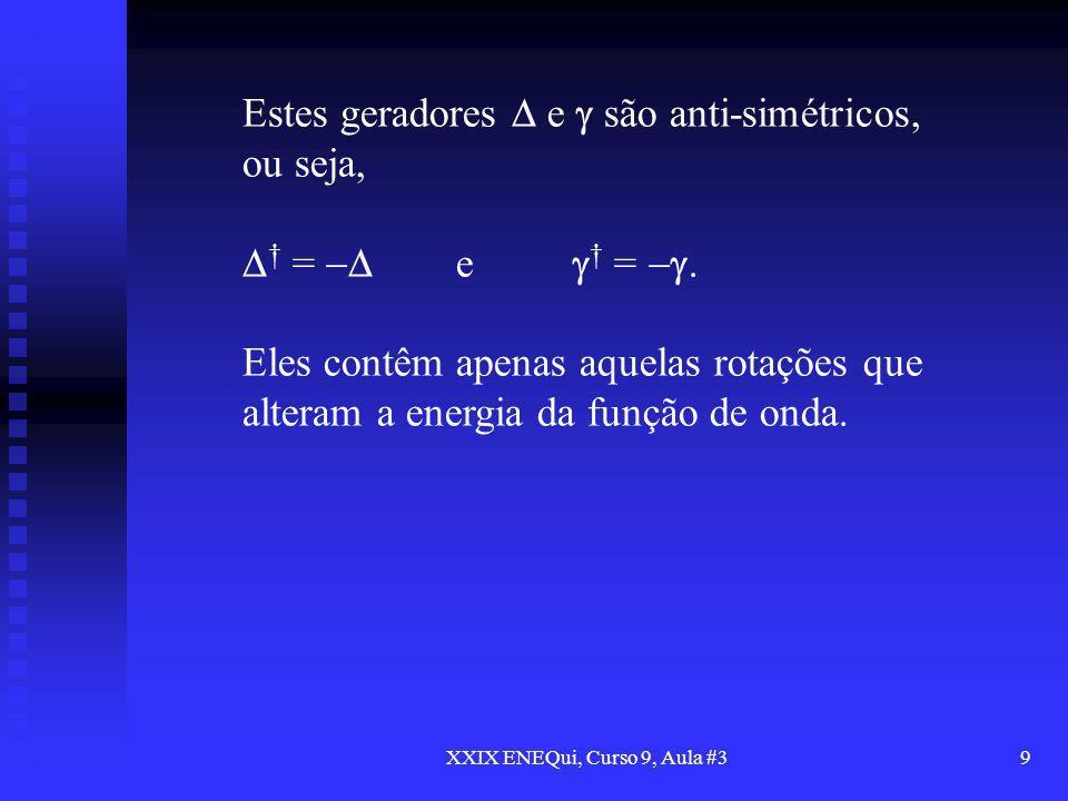 XXIX ENEQui, Curso 9, Aula #39 Estes geradores e são anti-simétricos, ou seja, = e =. Eles contêm apenas aquelas rotações que alteram a energia da fun