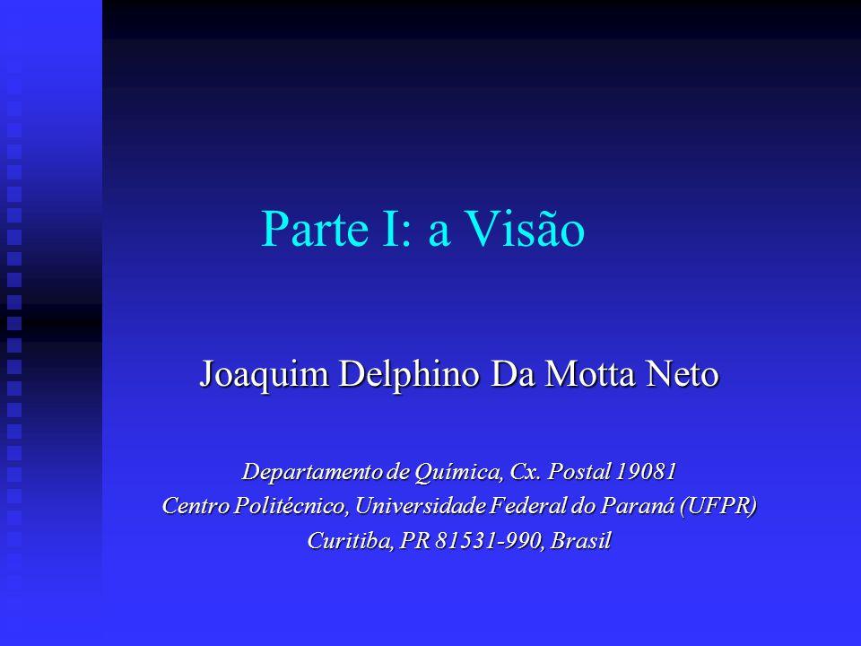 Parte I: a Visão Joaquim Delphino Da Motta Neto Departamento de Química, Cx. Postal 19081 Centro Politécnico, Universidade Federal do Paraná (UFPR) Cu