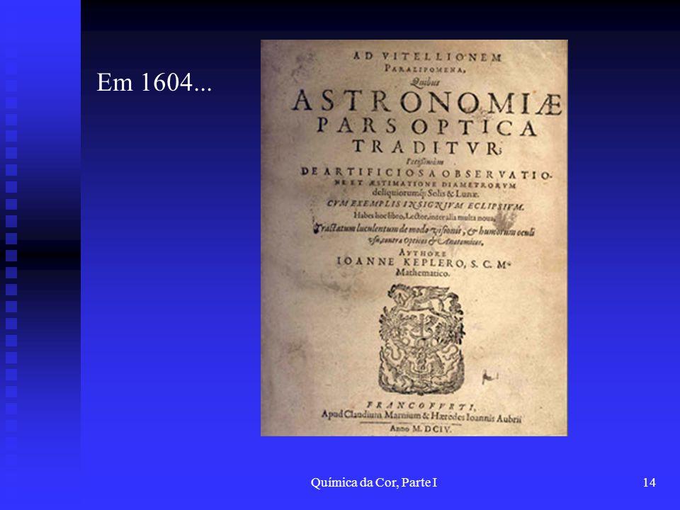 Química da Cor, Parte I14 Em 1604...