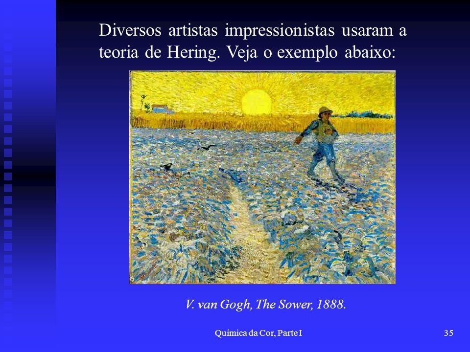 Química da Cor, Parte I35 Diversos artistas impressionistas usaram a teoria de Hering. Veja o exemplo abaixo: V. van Gogh, The Sower, 1888.