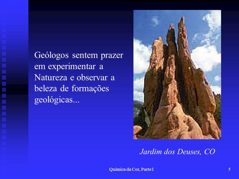 Química da Cor, Parte I5 Geólogos sentem prazer em experimentar a Natureza e observar a beleza de formações geológicas... Jardim dos Deuses, CO