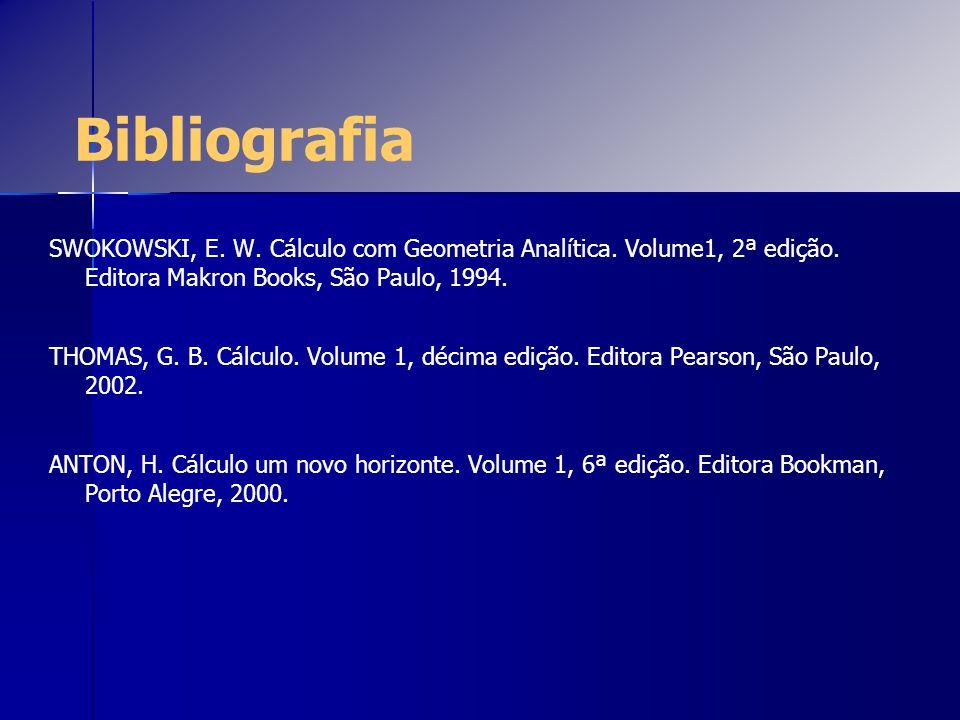 Bibliografia SWOKOWSKI, E. W. Cálculo com Geometria Analítica. Volume1, 2ª edição. Editora Makron Books, São Paulo, 1994. THOMAS, G. B. Cálculo. Volum