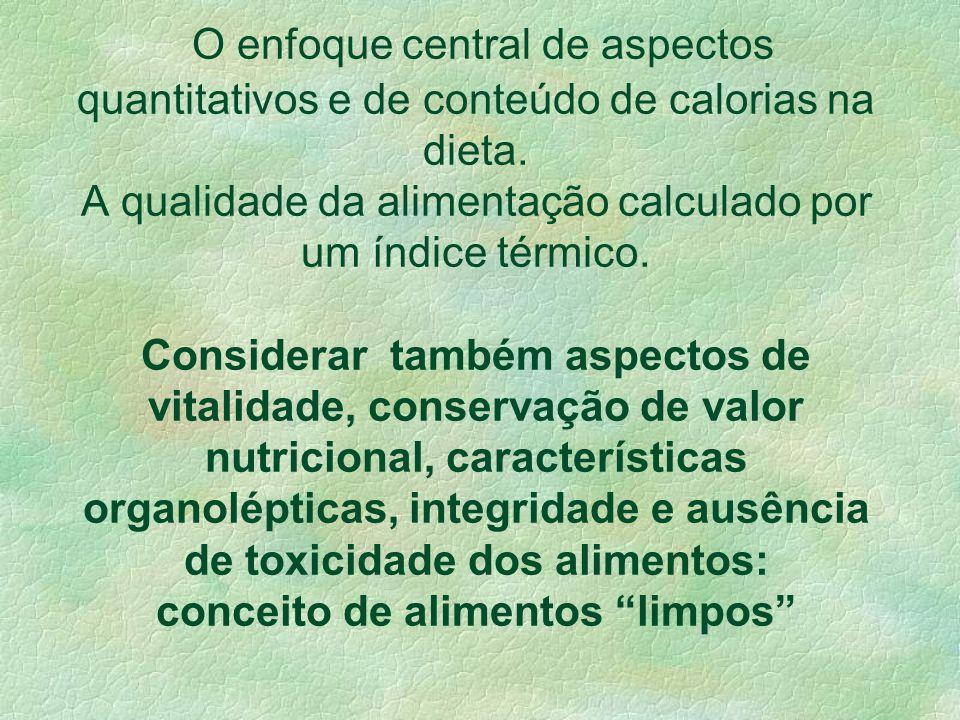 Mudança do conceito de qualidade. Maioria dos alimentos consumidos: enlatados, congelados, aditivados, secos e empacotados; Baixo valor nutricional; A