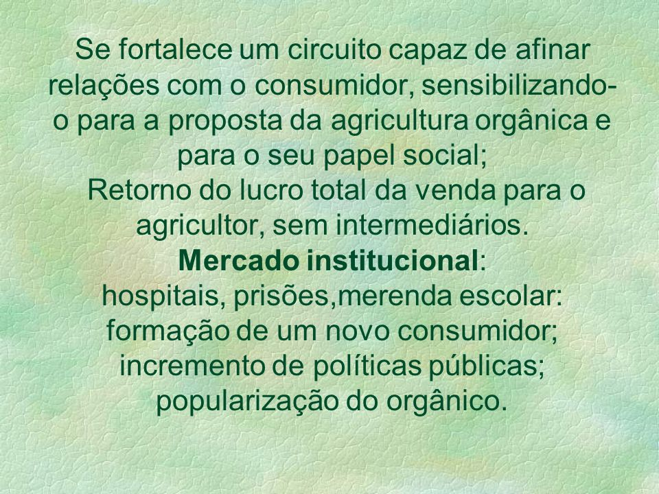 Circuito Curto Distância dos centros consumidores e más condições de estradas; Habilidade e tempo do agricultor dedicado à produção para a comercializ