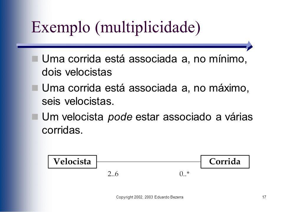 Copyright 2002, 2003 Eduardo Bezerra17 Exemplo (multiplicidade) Uma corrida está associada a, no mínimo, dois velocistas Uma corrida está associada a,