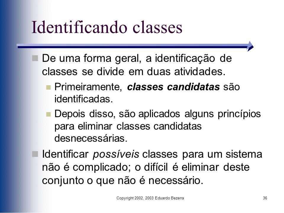 Copyright 2002, 2003 Eduardo Bezerra36 Identificando classes De uma forma geral, a identificação de classes se divide em duas atividades. Primeirament