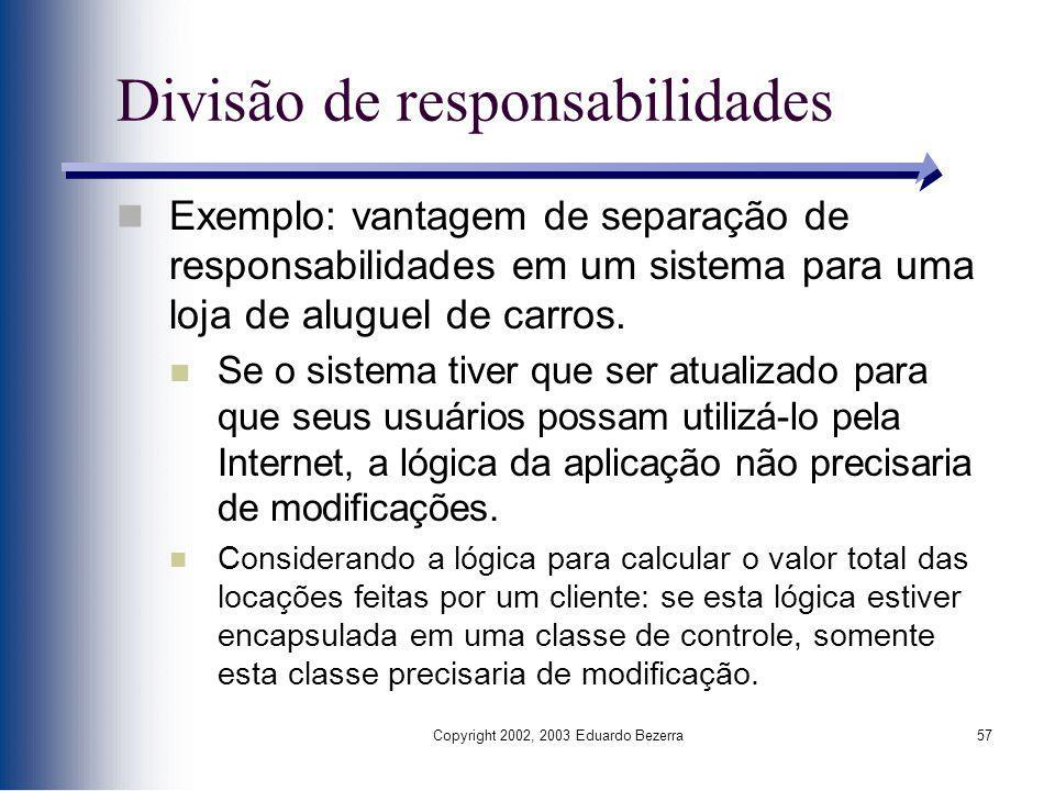 Copyright 2002, 2003 Eduardo Bezerra57 Divisão de responsabilidades Exemplo: vantagem de separação de responsabilidades em um sistema para uma loja de
