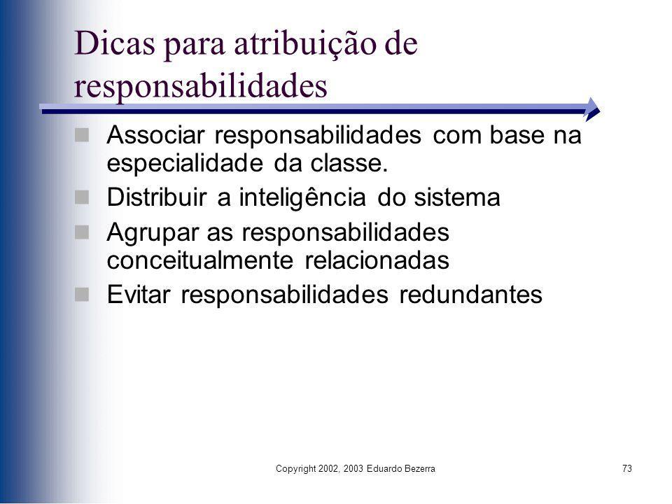 Copyright 2002, 2003 Eduardo Bezerra73 Dicas para atribuição de responsabilidades Associar responsabilidades com base na especialidade da classe. Dist