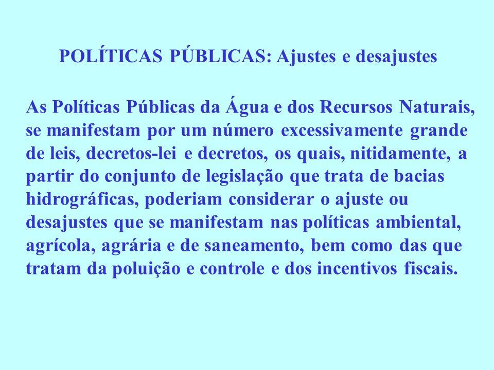 As Políticas Públicas da Água e dos Recursos Naturais, se manifestam por um número excessivamente grande de leis, decretos-lei e decretos, os quais, n