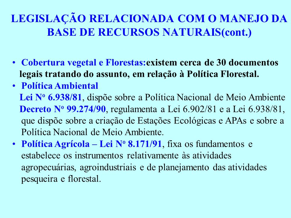 LEGISLAÇÃO RELACIONADA COM O MANEJO DA BASE DE RECURSOS NATURAIS(cont.) Política Agrária – Lei N o 8.629/93, define como função social da propriedade rural.