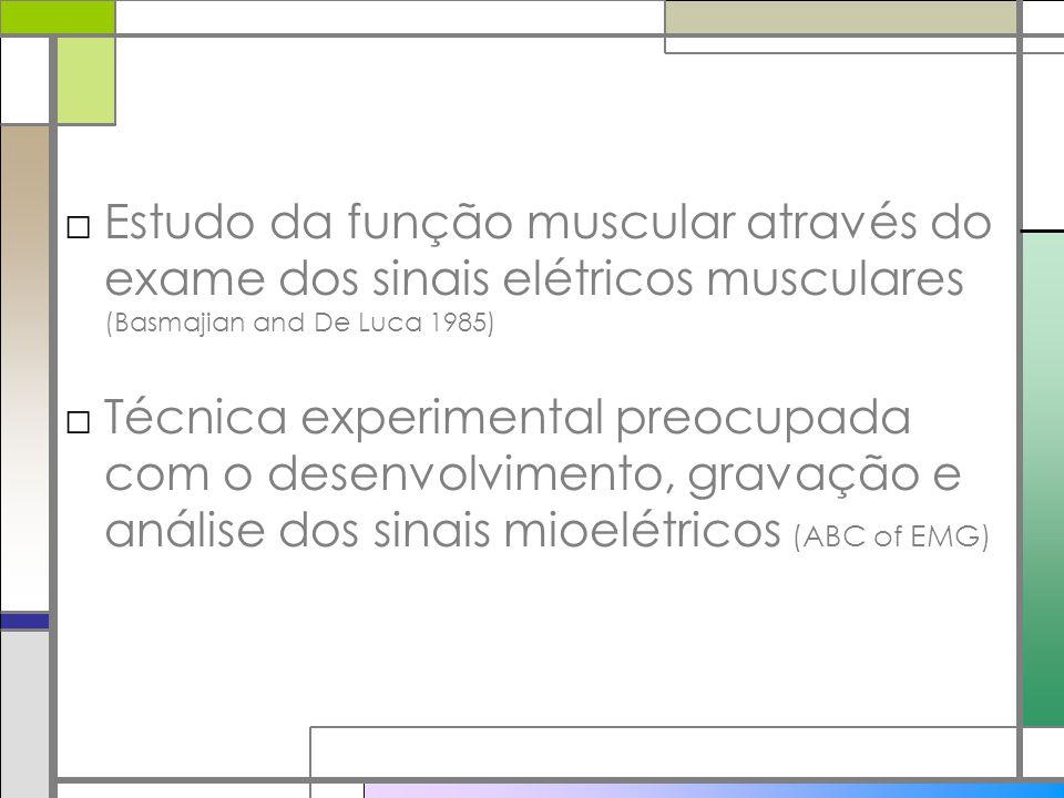 Estudo da função muscular através do exame dos sinais elétricos musculares (Basmajian and De Luca 1985) Técnica experimental preocupada com o desenvol