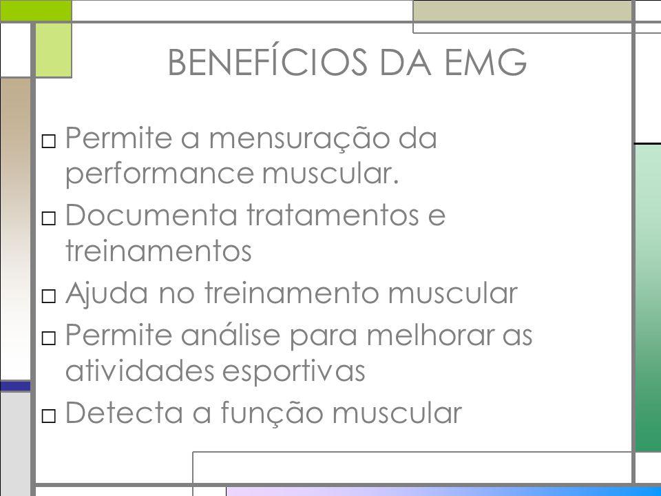 BENEFÍCIOS DA EMG Permite a mensuração da performance muscular. Documenta tratamentos e treinamentos Ajuda no treinamento muscular Permite análise par
