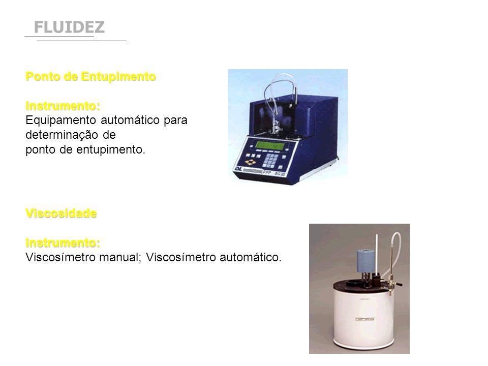 Ponto de Entupimento Instrumento: Equipamento automático para determinação de ponto de entupimento. ViscosidadeInstrumento: Viscosímetro manual; Visco
