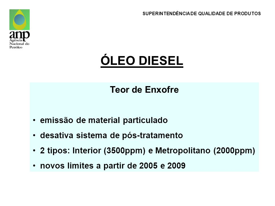 ÓLEO DIESEL Teor de Enxofre emissão de material particulado desativa sistema de pós-tratamento 2 tipos: Interior (3500ppm) e Metropolitano (2000ppm) n