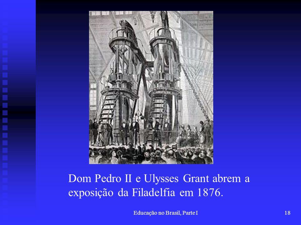 Educação no Brasil, Parte I18 Dom Pedro II e Ulysses Grant abrem a exposição da Filadelfia em 1876.