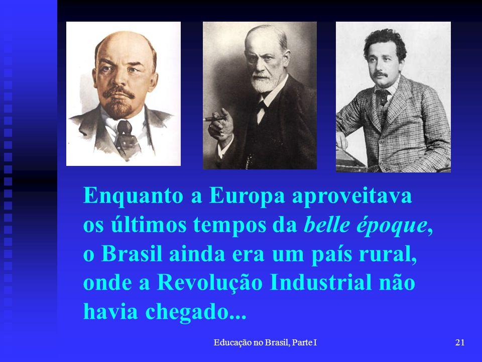 Educação no Brasil, Parte I21 Enquanto a Europa aproveitava os últimos tempos da belle époque, o Brasil ainda era um país rural, onde a Revolução Indu