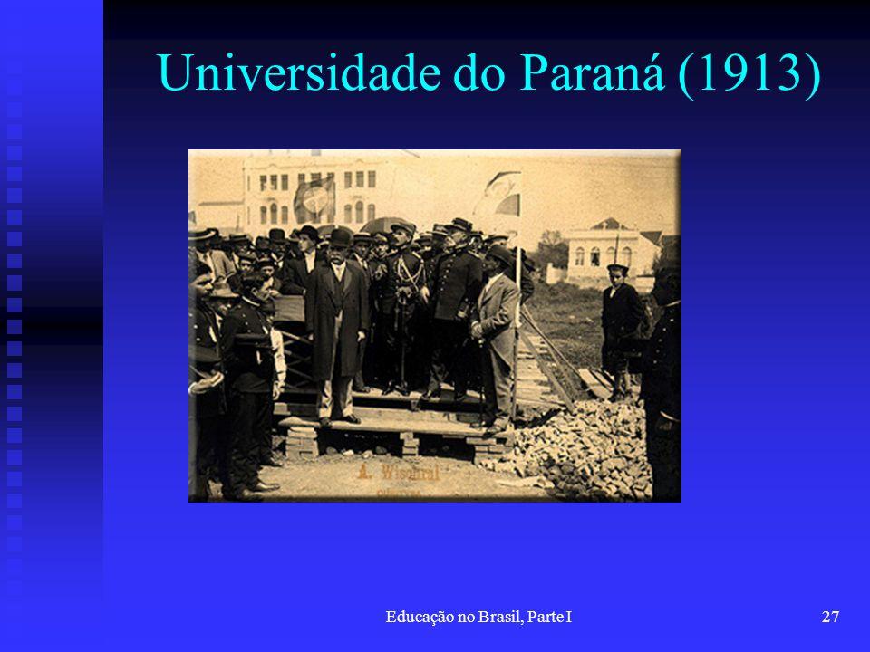 Educação no Brasil, Parte I27 Universidade do Paraná (1913)