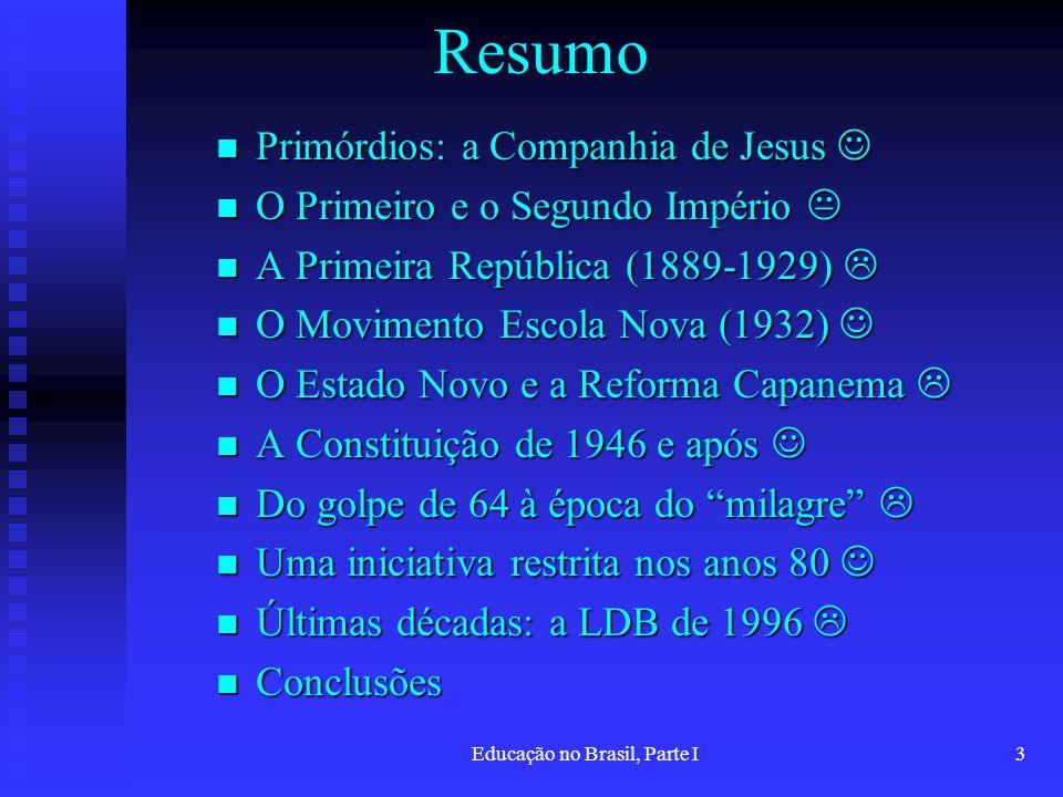 Educação no Brasil, Parte I3 Resumo Primórdios: a Companhia de Jesus Primórdios: a Companhia de Jesus O Primeiro e o Segundo Império O Primeiro e o Se