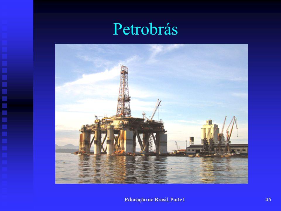 Educação no Brasil, Parte I45 Petrobrás