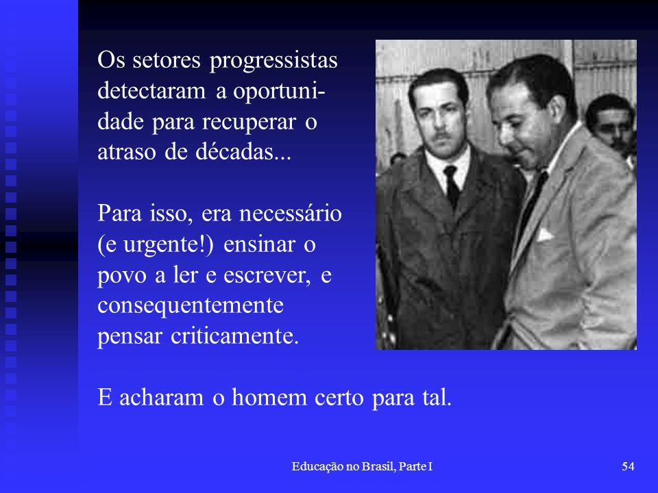 Educação no Brasil, Parte I54 Os setores progressistas detectaram a oportuni- dade para recuperar o atraso de décadas... Para isso, era necessário (e